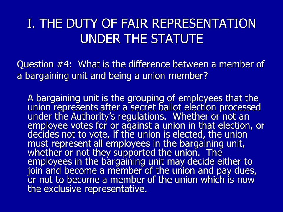 I. THE DUTY OF FAIR REPRESENTATION UNDER THE STATUTE Question #3: Where does this duty come from? Section 7114(a)(1) of the Statute imposes this duty