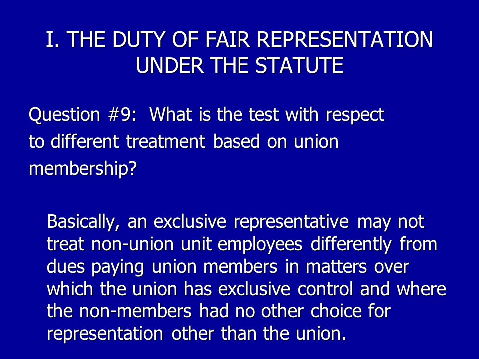 I. THE DUTY OF FAIR REPRESENTATION UNDER THE STATUTE Question #8: What are the legal tests to determine if a union has violated its DFR? There are two