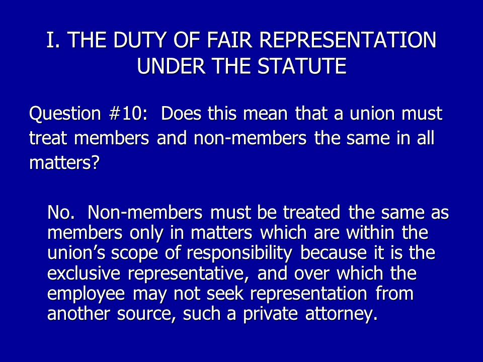 I. THE DUTY OF FAIR REPRESENTATION UNDER THE STATUTE Question #9: What is the test with respect to different treatment based on union membership? Basi