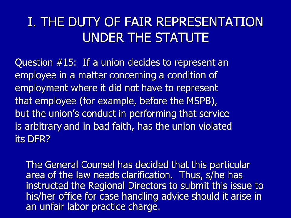 I. THE DUTY OF FAIR REPRESENTATION UNDER THE STATUTE Question #14: What types of factors are examined when deciding if a union has violated this DFR?