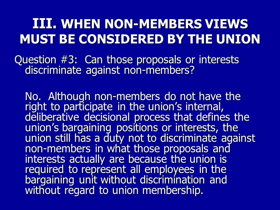 III. WHEN NON-MEMBERS VIEWS MUST BE CONSIDERED BY THE UNION Question #2: Do non-members have a right to vote on what proposals or interests a union wi