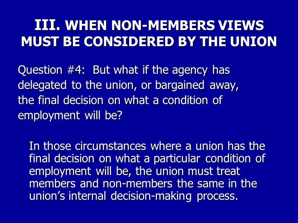 III. WHEN NON-MEMBERS VIEWS MUST BE CONSIDERED BY THE UNION Question #3: Can those proposals or interests discriminate against non-members? No. Althou