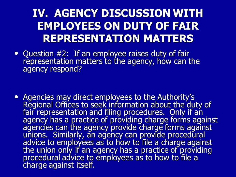 IV. AGENCY DISCUSSION WITH EMPLOYEES ON DUTY OF FAIR REPRESENTATION MATTERS Question #1: Can an agency advise an employee that, in the agency's view,