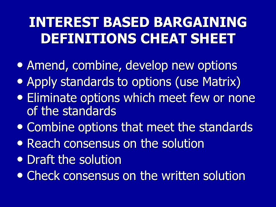 INTEREST BASED BARGAINING DEFINITIONS CHEAT SHEET Brainstorm options that satisfy one or more interests; other interests Brainstorm options that satis