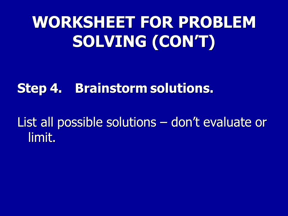 WORKSHEET FOR PROBLEM SOLVING (CON'T) 5. New policy or procedure? 6. Disciplinary or adverse action? 7. Unfair or improper treatment Unfair? 8. None o