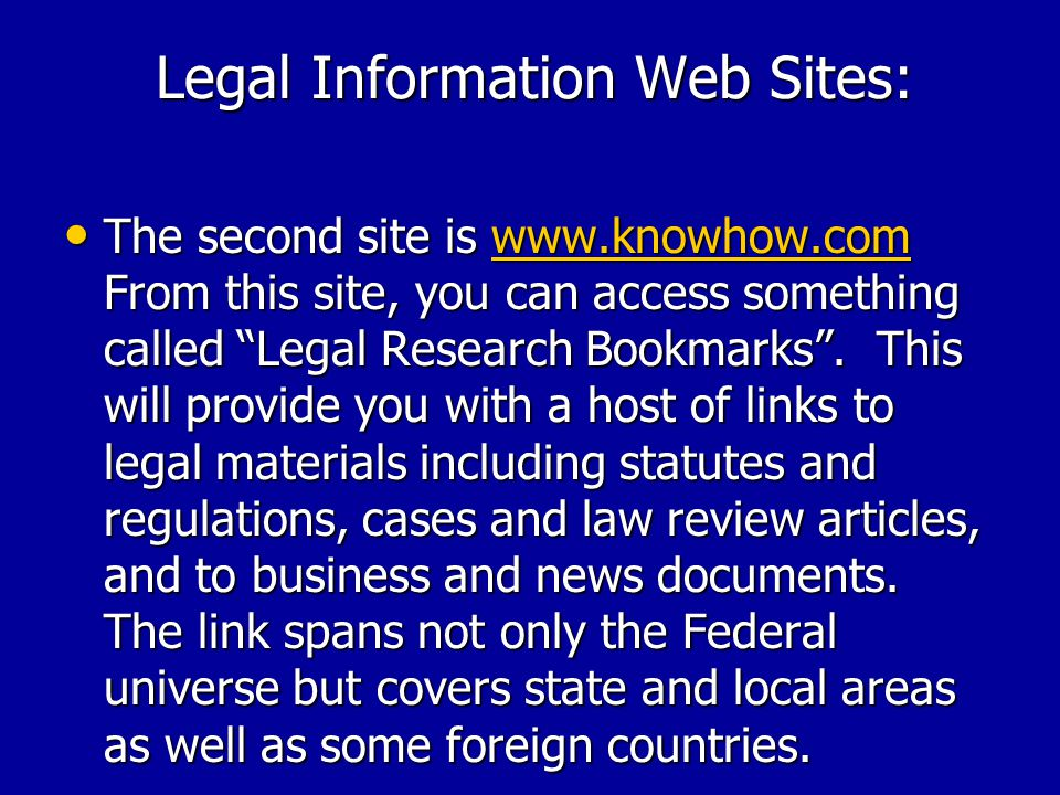 Legal Information Web Sites: There are 2 web sites you can access which provide gateways to a host of legal information.