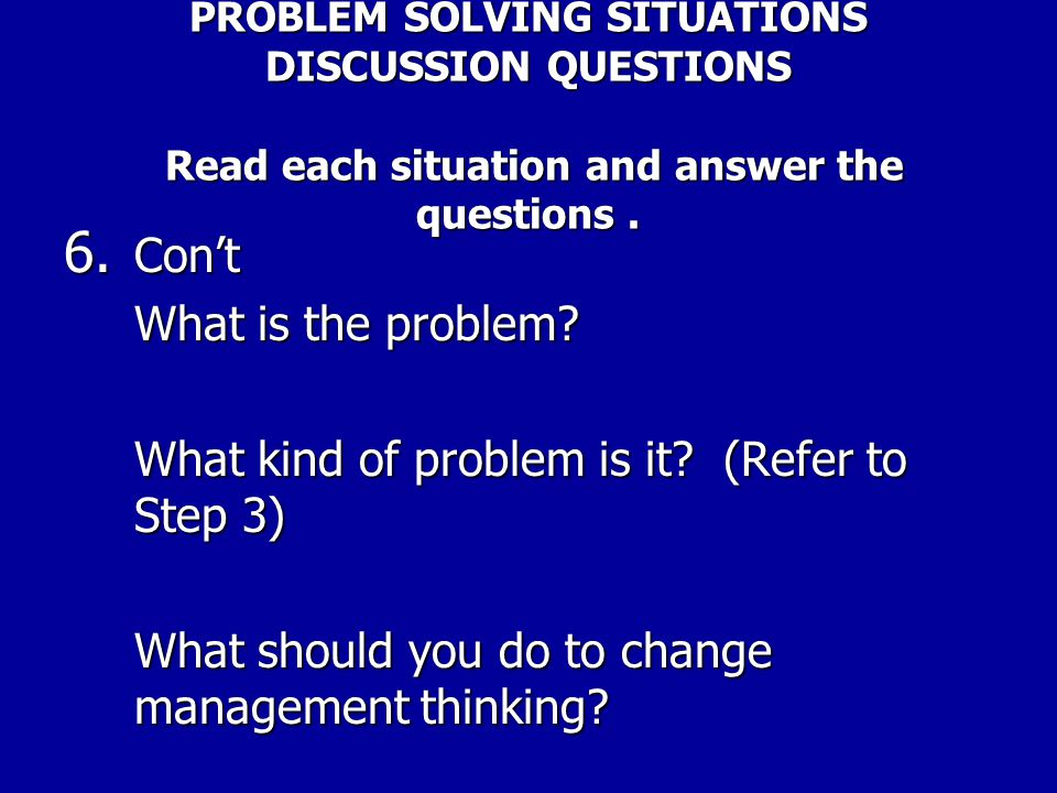PROBLEM SOLVING SITUATIONS DISCUSSION QUESTIONS Read each situation and answer the questions. 6. Con't The supervisor acknowledges that negotiations w