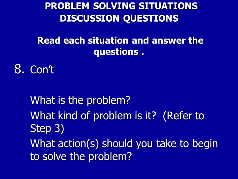 PROBLEM SOLVING SITUATIONS DISCUSSION QUESTIONS Read each situation and answer the questions. PROBLEM SOLVING SITUATIONS DISCUSSION QUESTIONS Read eac