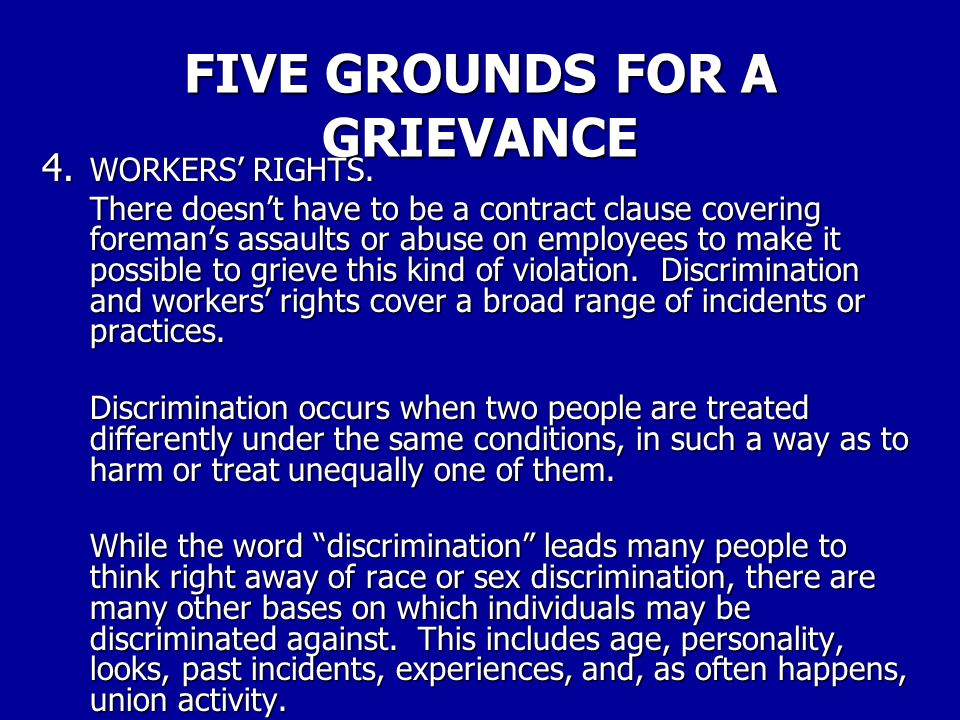 FIVE GROUNDS FOR A GRIEVANCE 3.COMPANY OR AGENCY REGULATIONS Management generally can't violate its own rules to harm one or more workers. A personnel
