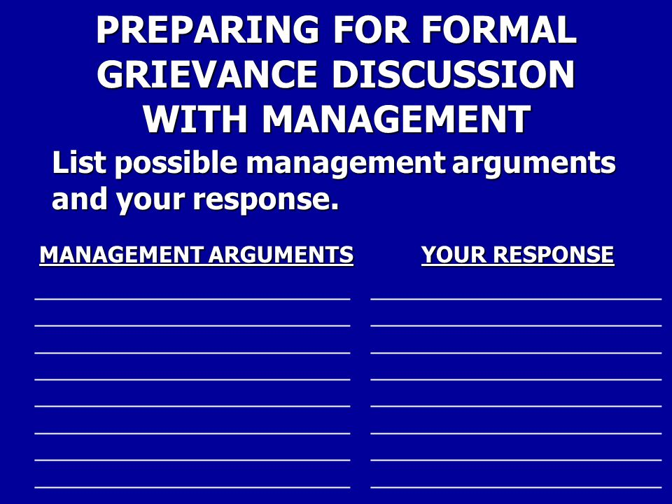 PREPARING FOR FORMAL GRIEVANCE DISCUSSION WITH MANAGEMENT WORKSHEET List the major points you want to make in your opening presentation. Don't use ful