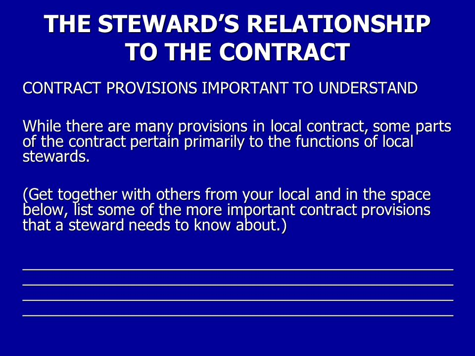 THE STEWARD'S RELATIONSHIP TO THE CONTRACT As a steward, you have a special responsibility to the members of your work group.