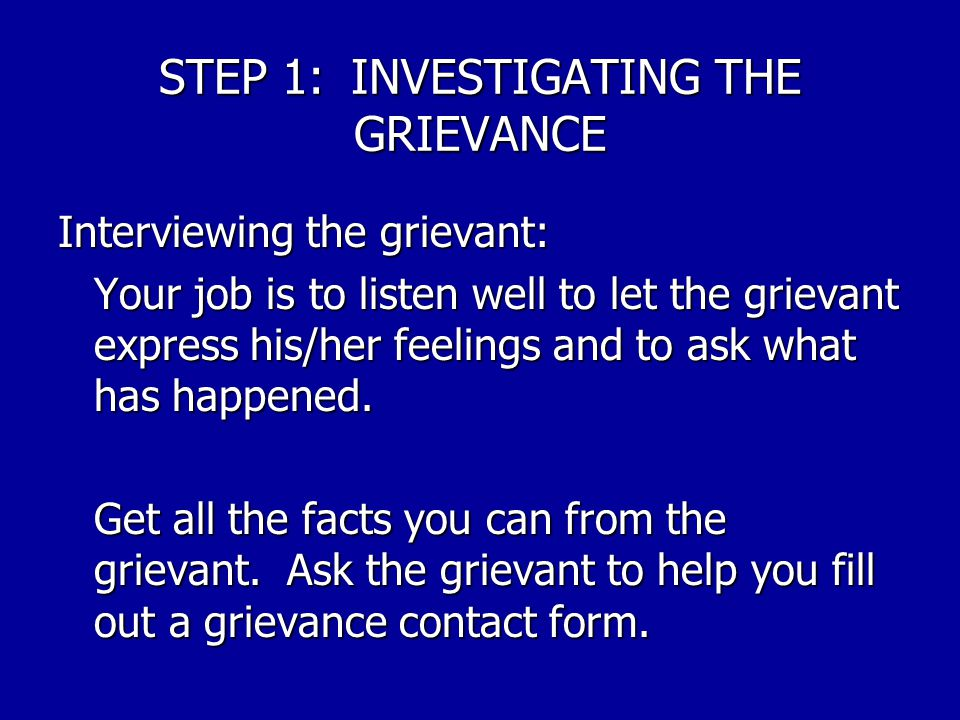 THE STEWARD'S ROLE IN HANDLING A GRIEVANCE STEPS Investigating the grievance. Investigating the grievance. Analyzing the grievance. Analyzing the grie