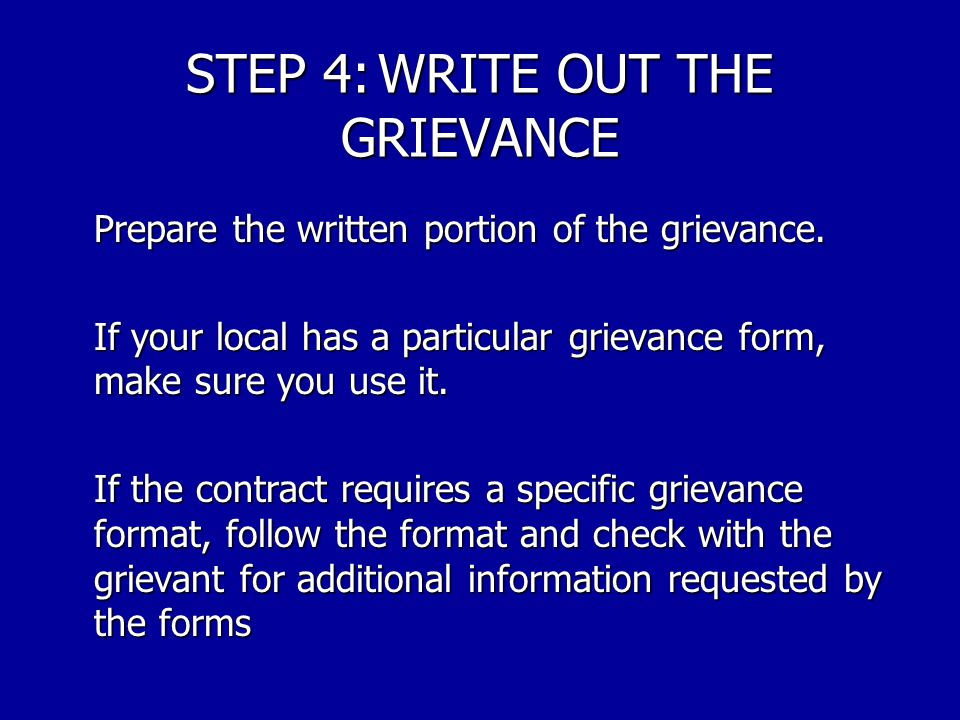 STEP 3:PREPARING FOR DISCUSSION. Take time to prepare for your discussion with management. Develop your arguments for the grievance. Be prepared to re