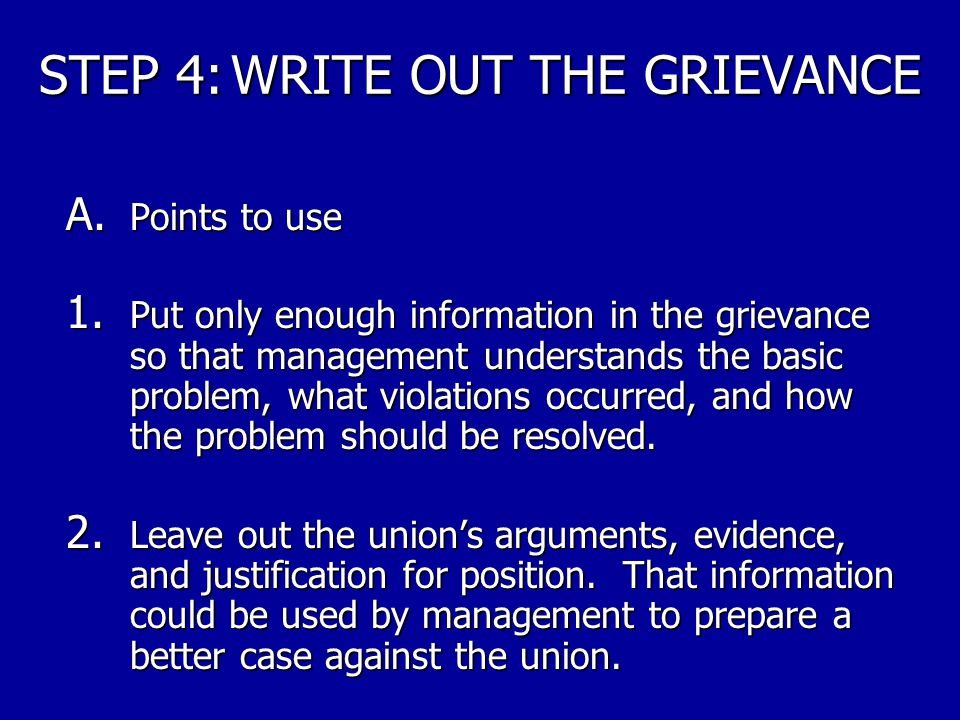 STEP 4:WRITE OUT THE GRIEVANCE Prepare the written portion of the grievance.