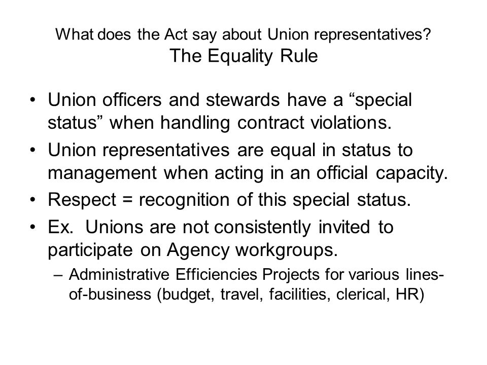 "What does the Act say about Union representatives? The Equality Rule Union officers and stewards have a ""special status"" when handling contract violat"