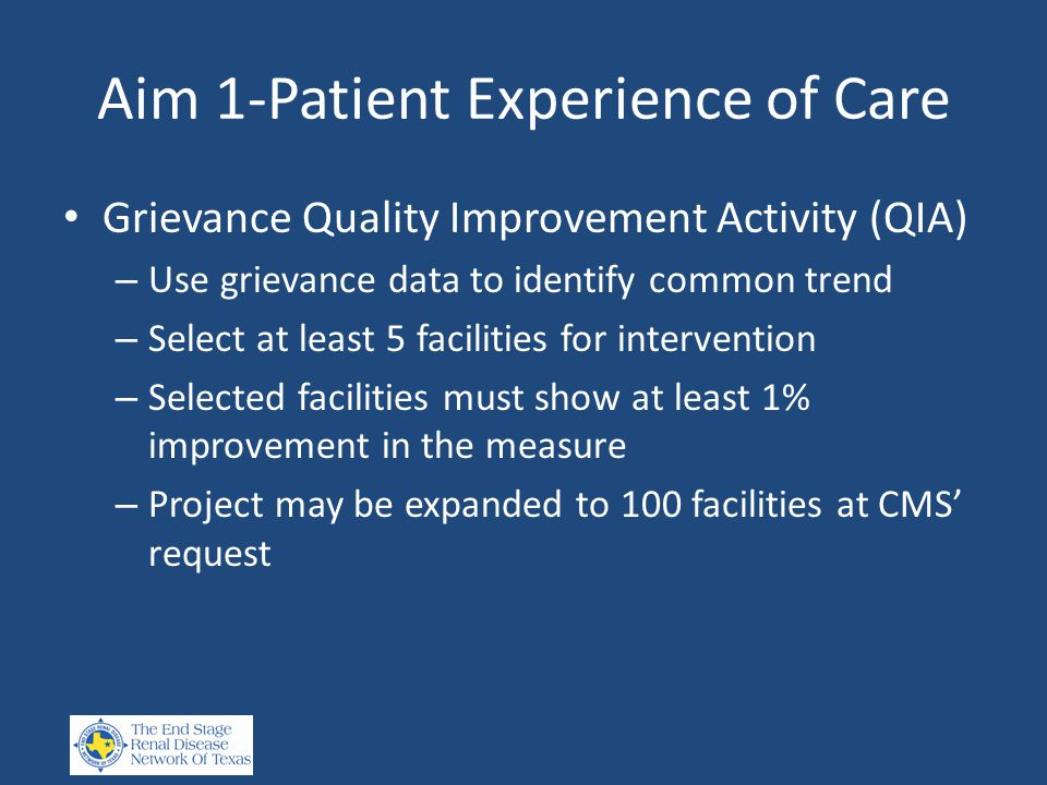 Aim 1-Patient Experience of Care Grievance Quality Improvement Activity (QIA) – Use grievance data to identify common trend – Select at least 5 facili
