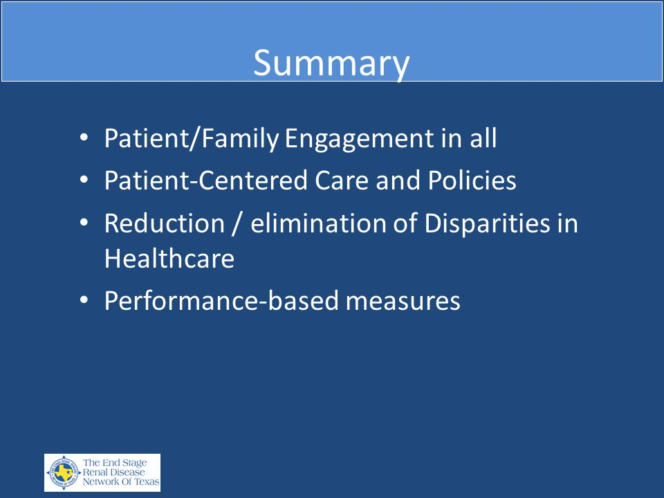 Summary Patient/Family Engagement in all Patient-Centered Care and Policies Reduction / elimination of Disparities in Healthcare Performance-based measures