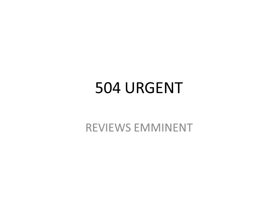 504 URGENT REVIEWS EMMINENT