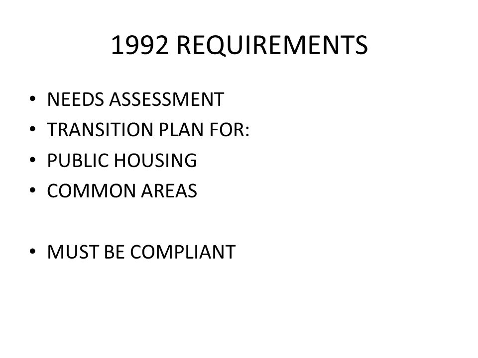 1992 REQUIREMENTS NEEDS ASSESSMENT TRANSITION PLAN FOR: PUBLIC HOUSING COMMON AREAS MUST BE COMPLIANT
