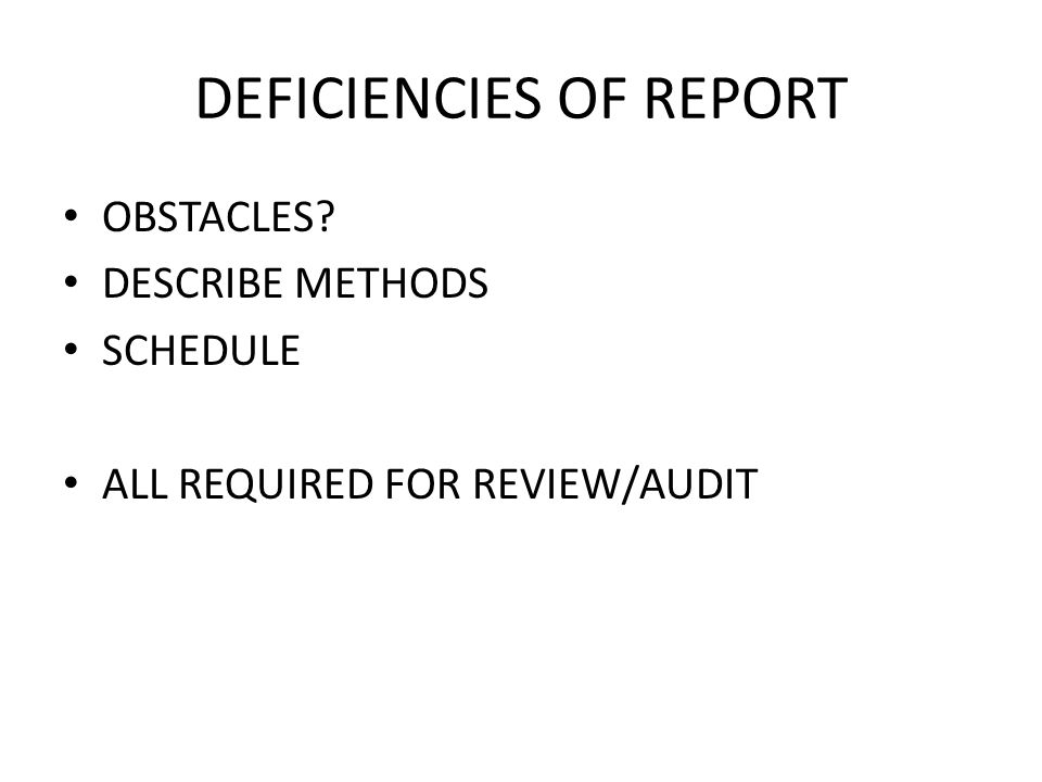 DEFICIENCIES OF REPORT OBSTACLES DESCRIBE METHODS SCHEDULE ALL REQUIRED FOR REVIEW/AUDIT