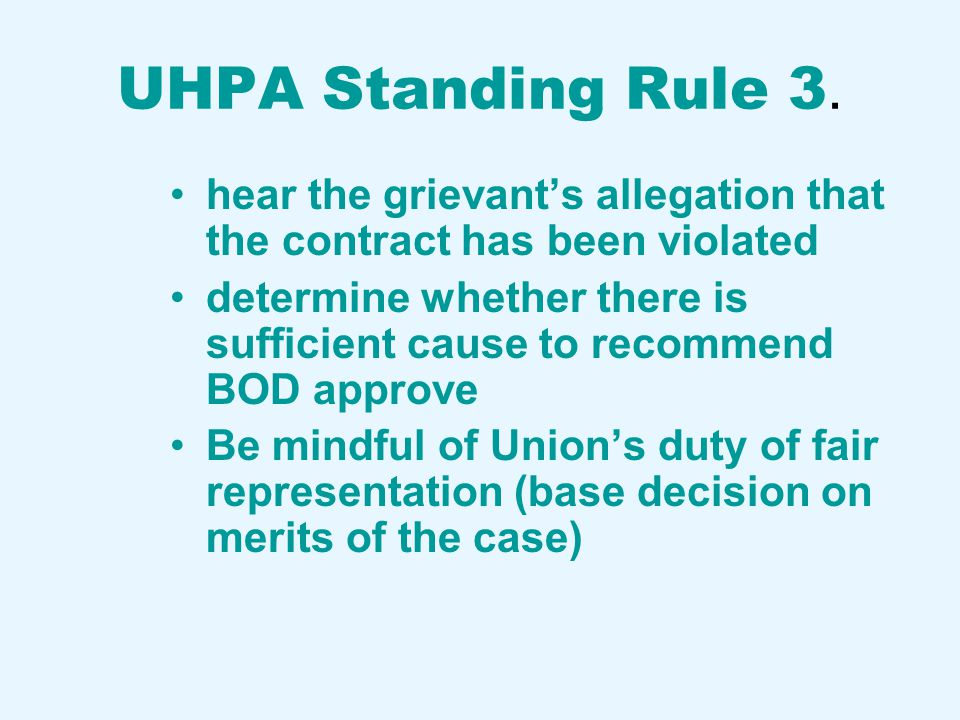 UHPA Standing Rule 3. hear the grievant's allegation that the contract has been violated determine whether there is sufficient cause to recommend BOD