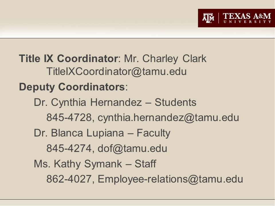 Title IX Coordinator: Mr. Charley Clark TitleIXCoordinator@tamu.edu Deputy Coordinators: Dr.