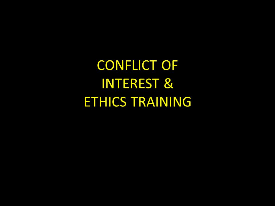 CONFLICT OF INTEREST & ETHICS TRAINING