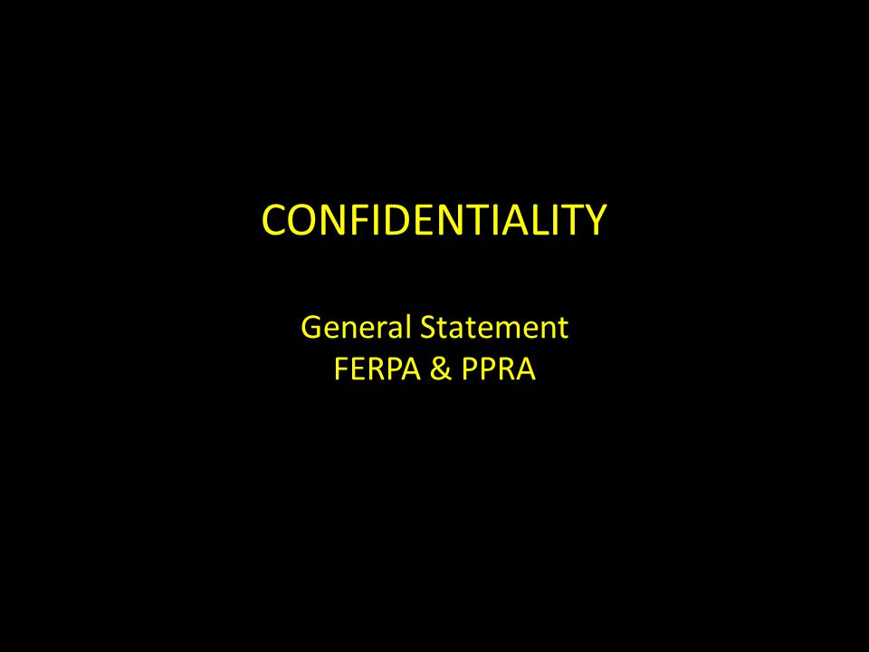 CONFIDENTIALITY General Statement FERPA & PPRA