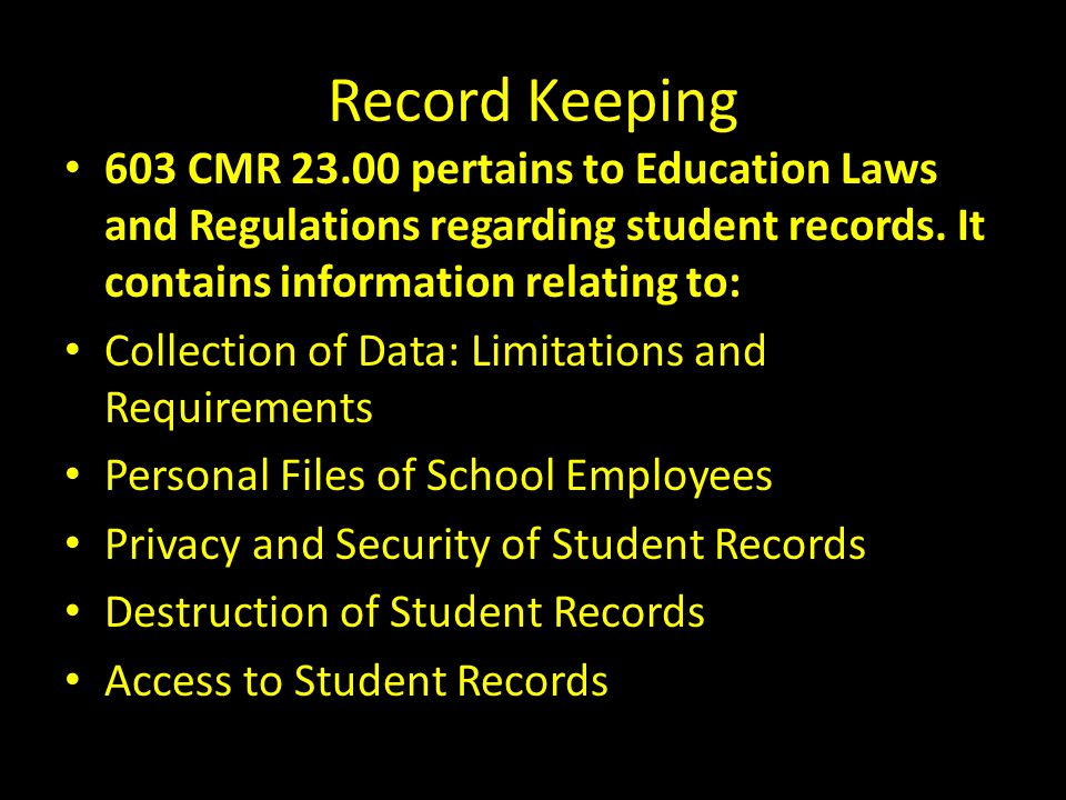 Record Keeping 603 CMR 23.00 pertains to Education Laws and Regulations regarding student records. It contains information relating to: Collection of