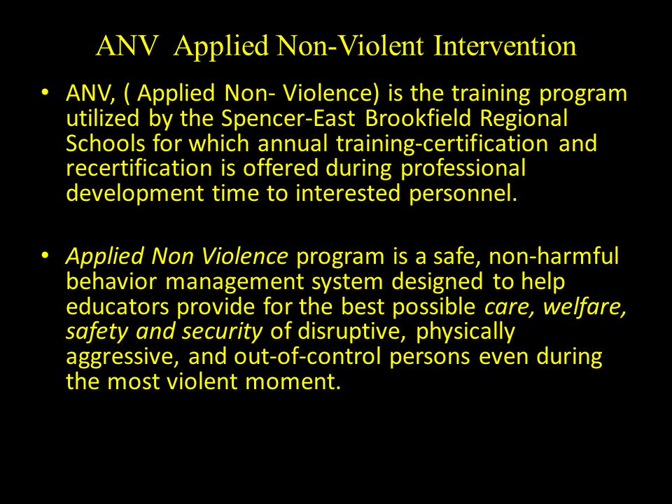 ANV Applied Non-Violent Intervention ANV, ( Applied Non- Violence) is the training program utilized by the Spencer-East Brookfield Regional Schools fo