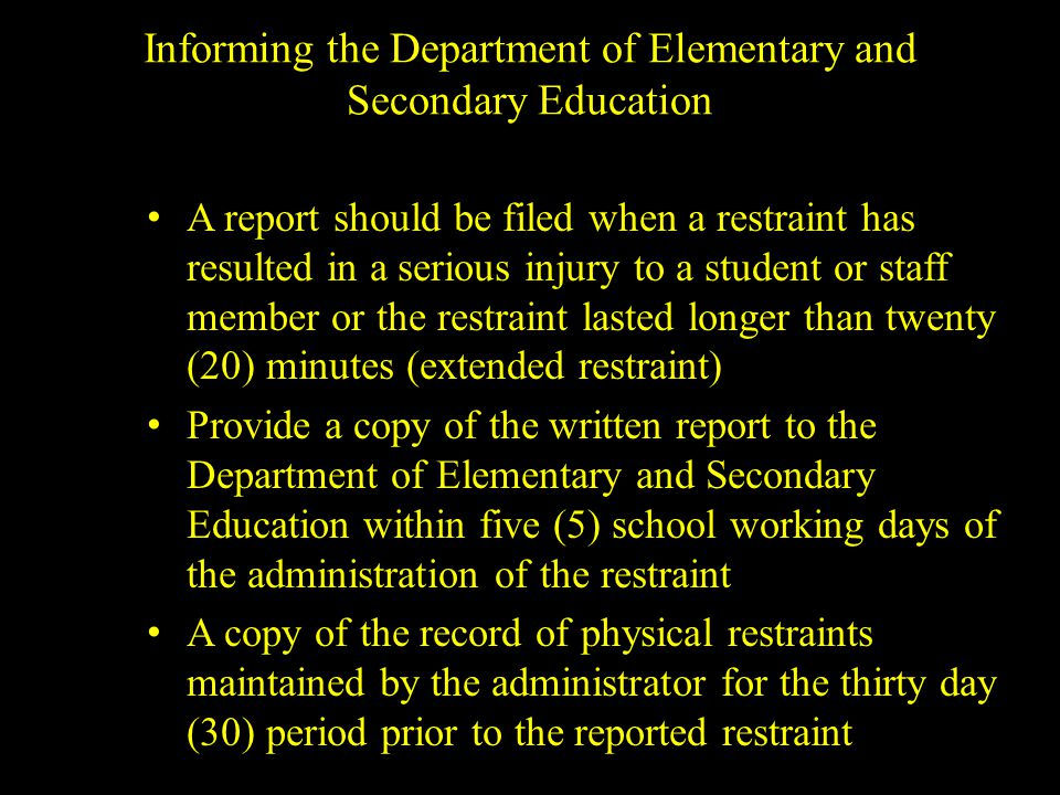 Informing the Department of Elementary and Secondary Education A report should be filed when a restraint has resulted in a serious injury to a student