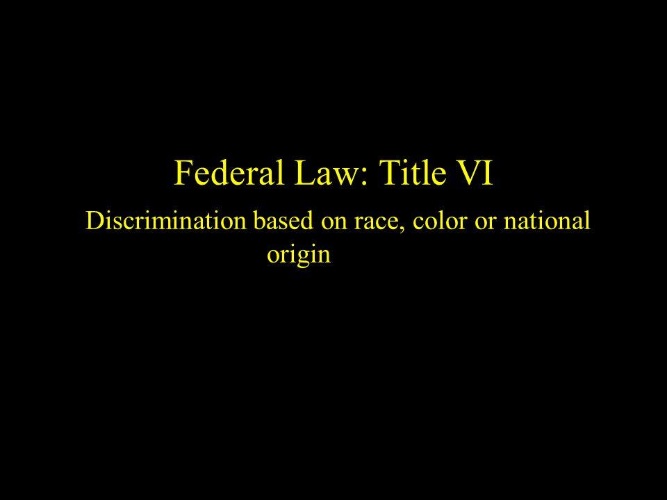 Federal Law: Title VI Discrimination based on race, color or national origin