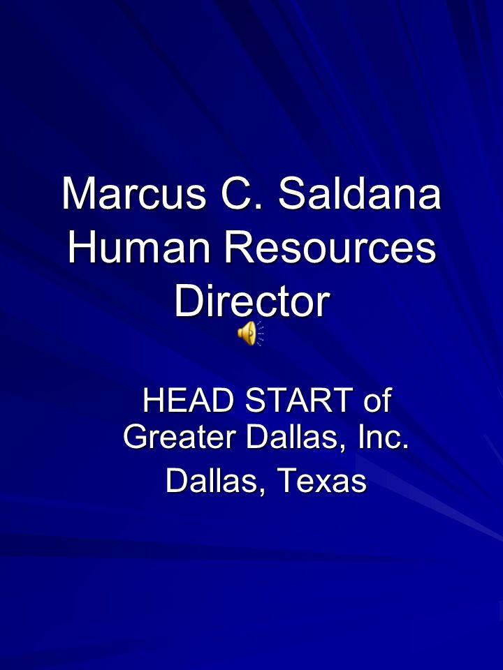 Marcus C. Saldana Human Resources Director HEAD START of Greater Dallas, Inc. Dallas, Texas