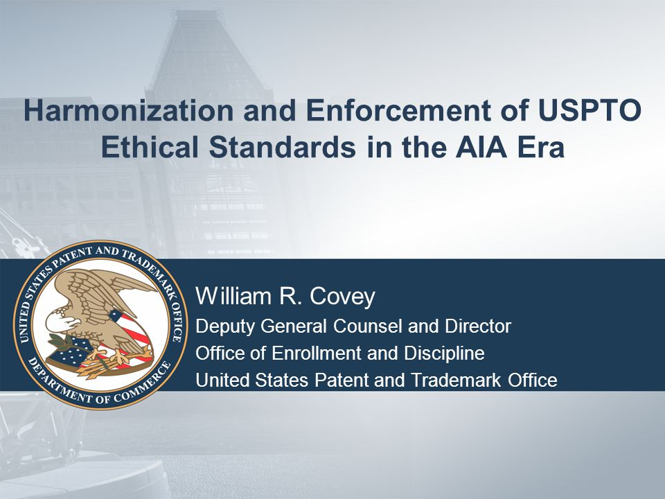 Harmonization and Enforcement of USPTO Ethical Standards in the AIA Era William R.