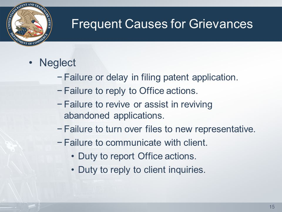 Frequent Causes for Grievances Neglect − Failure or delay in filing patent application.
