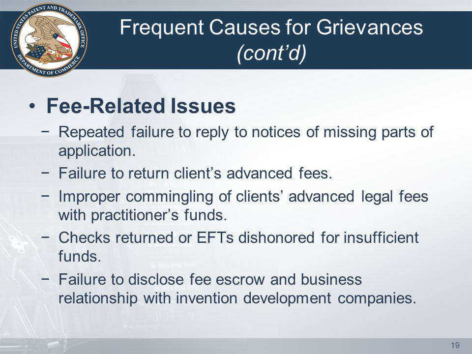 Frequent Causes for Grievances (cont'd) Fee-Related Issues − Repeated failure to reply to notices of missing parts of application.