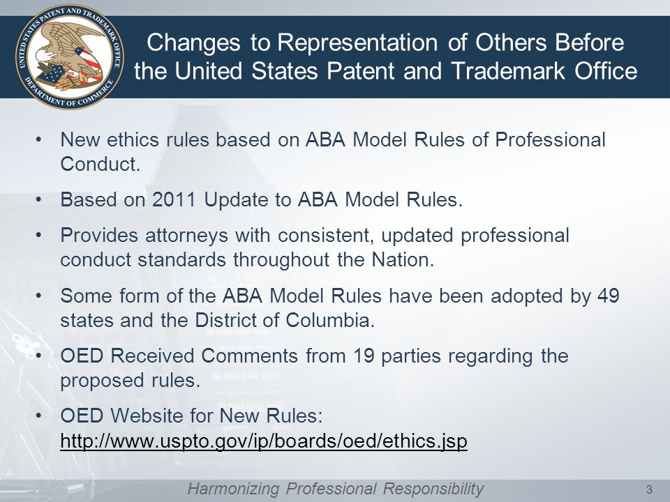 Changes to Representation of Others Before the United States Patent and Trademark Office New ethics rules based on ABA Model Rules of Professional Conduct.