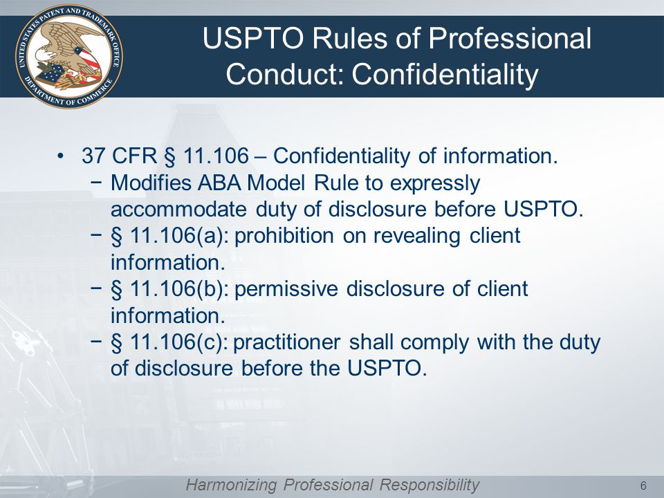 USPTO Rules of Professional Conduct: Confidentiality 37 CFR § 11.106 – Confidentiality of information.
