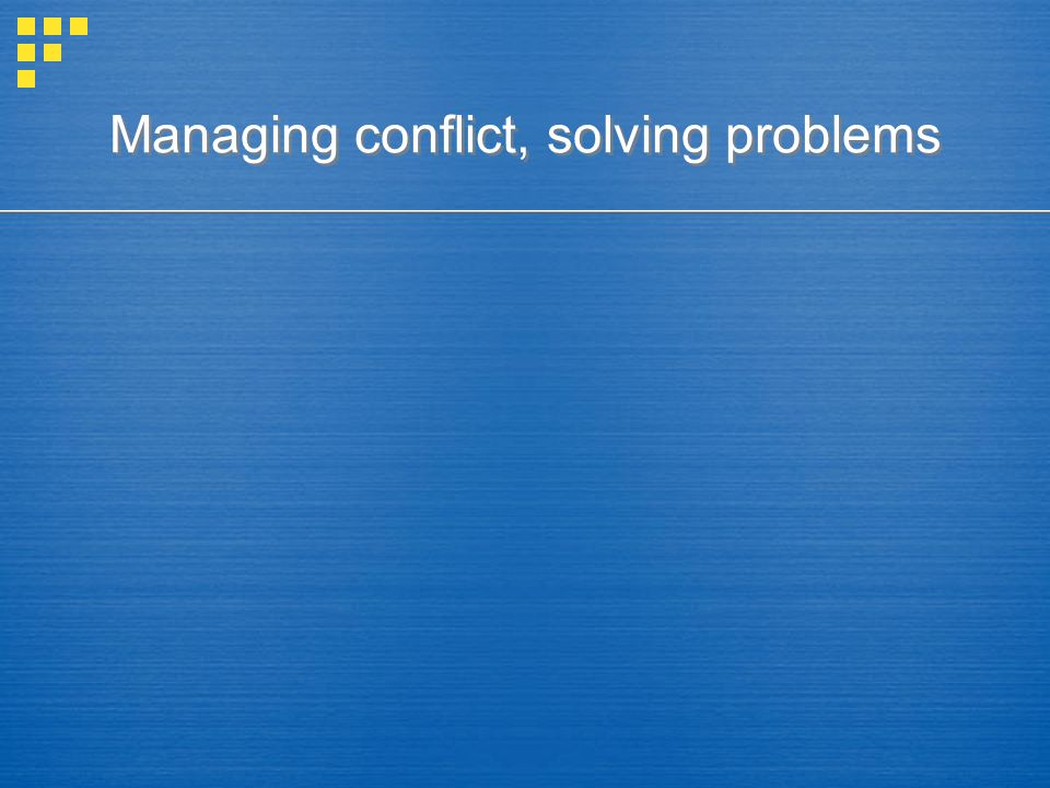 Managing conflict, solving problems