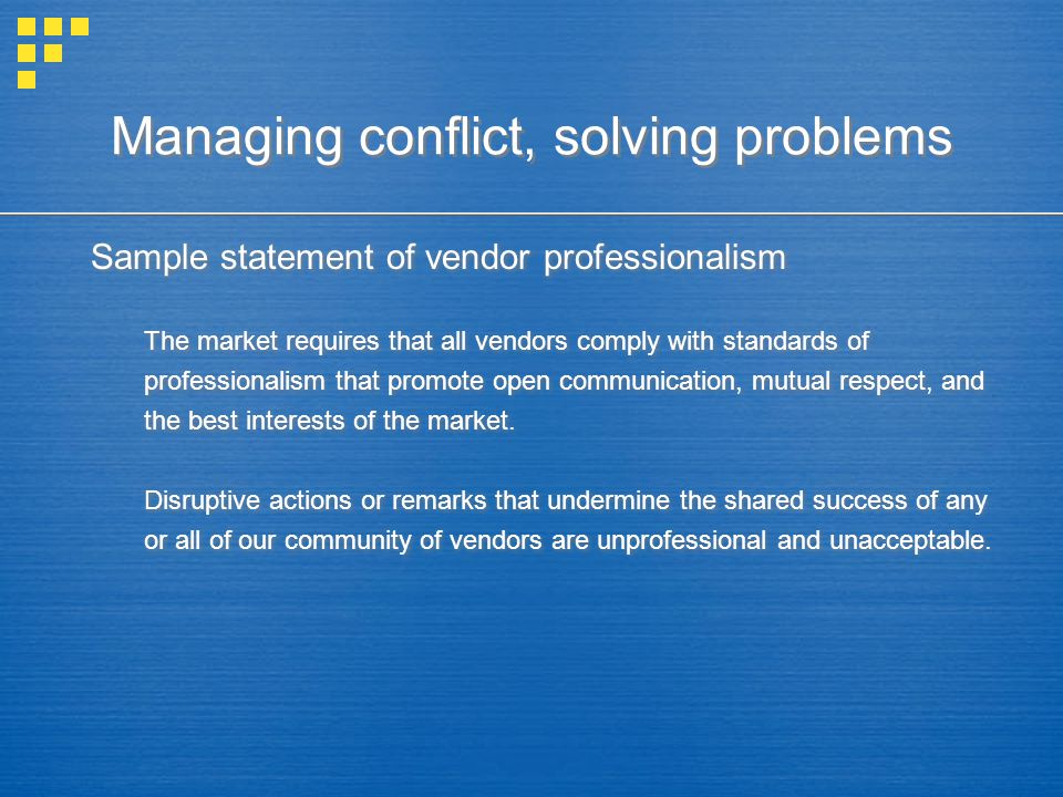 Managing conflict, solving problems Sample statement of vendor professionalism The market requires that all vendors comply with standards of professio