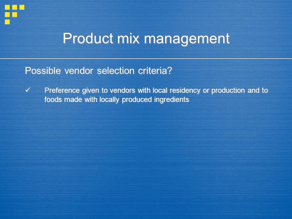 Product mix management Possible vendor selection criteria? Preference given to vendors with local residency or production and to foods made with local