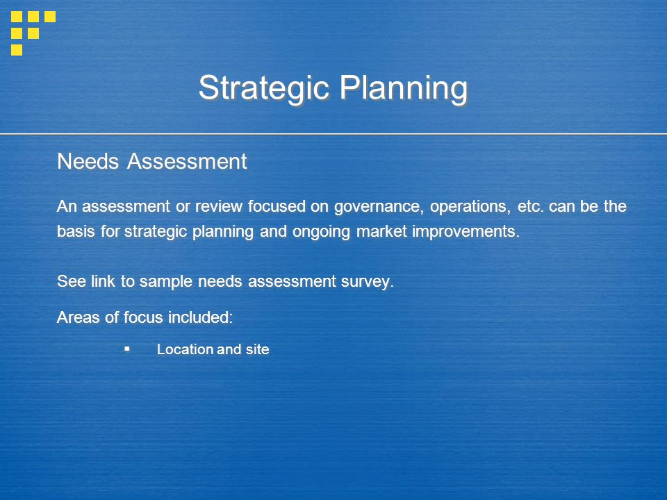 Strategic Planning Needs Assessment An assessment or review focused on governance, operations, etc. can be the basis for strategic planning and ongoin