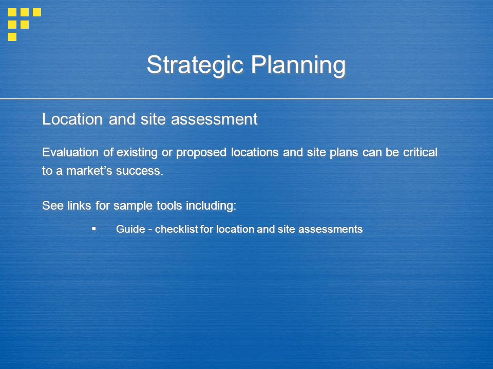 Strategic Planning Location and site assessment Evaluation of existing or proposed locations and site plans can be critical to a market's success. See