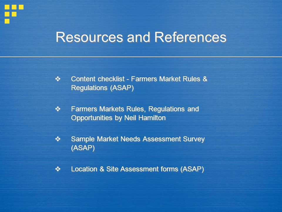 Resources and References  Content checklist - Farmers Market Rules & Regulations (ASAP)  Farmers Markets Rules, Regulations and Opportunities by Nei