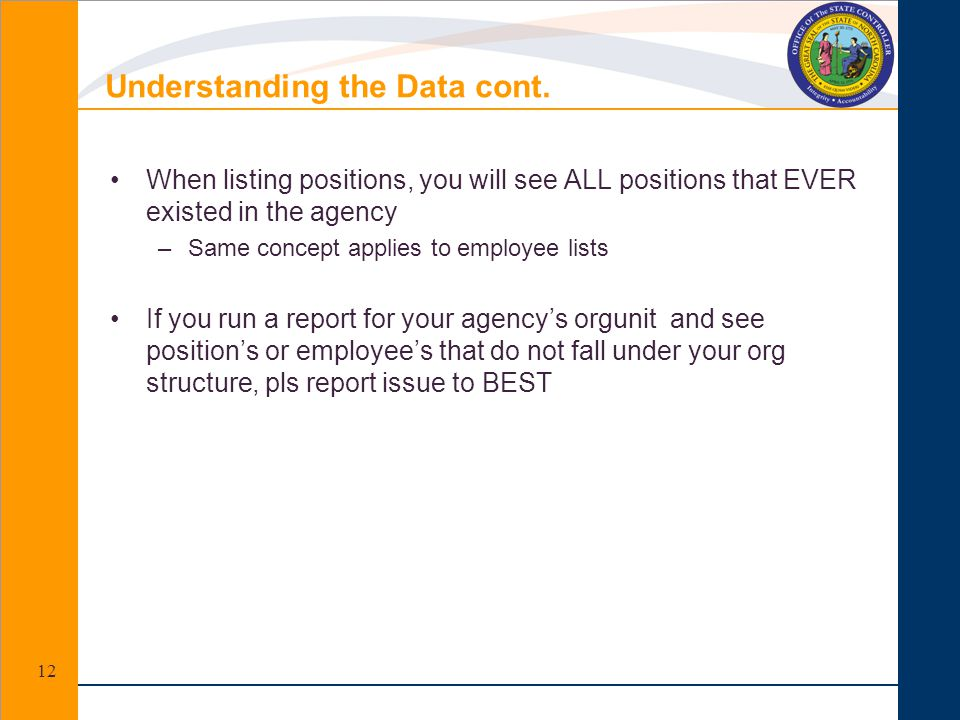 Understanding the Data cont. When listing positions, you will see ALL positions that EVER existed in the agency –Same concept applies to employee list