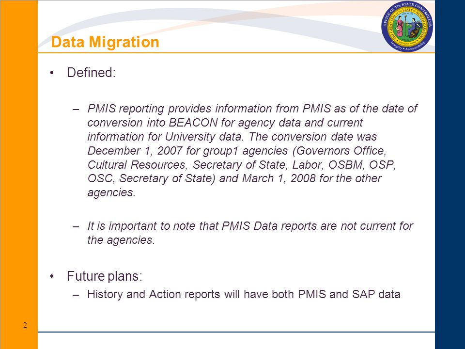 Defined: –PMIS reporting provides information from PMIS as of the date of conversion into BEACON for agency data and current information for Universit