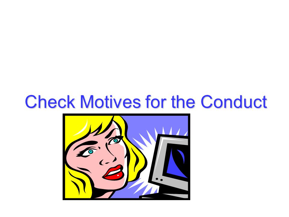 Check Motives for the Conduct
