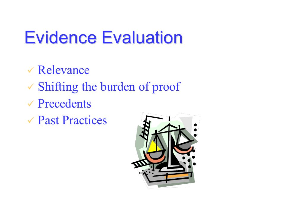 Evidence Evaluation Relevance Shifting the burden of proof Precedents Past Practices