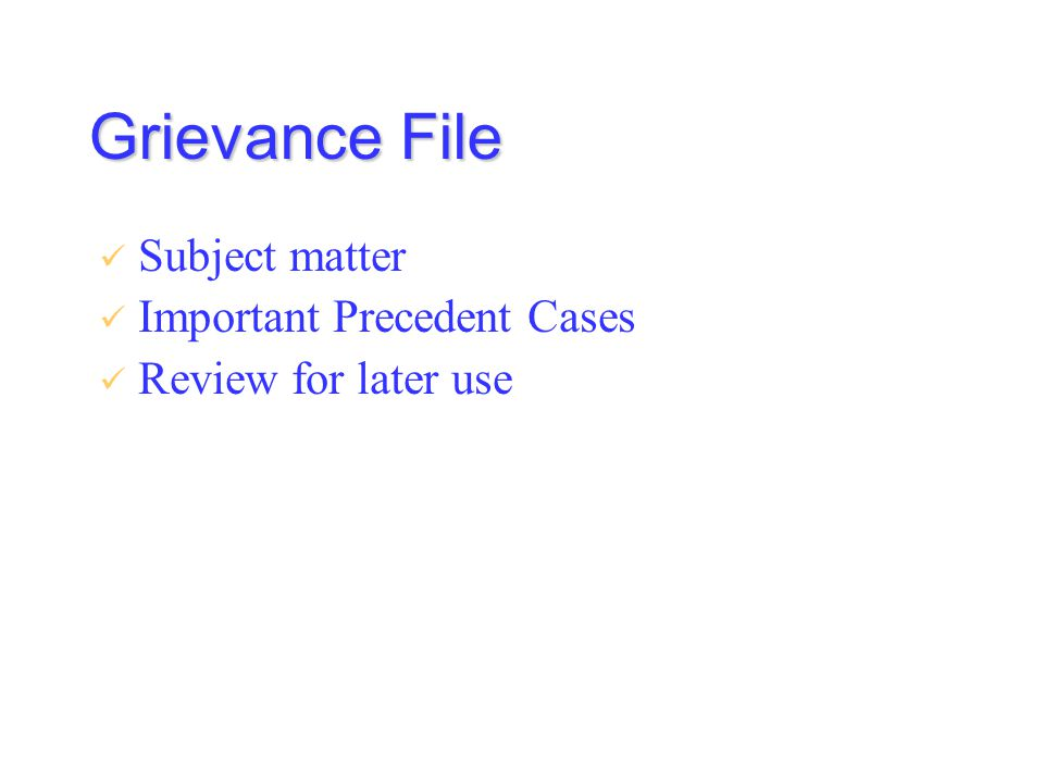 Grievance File Subject matter Important Precedent Cases Review for later use