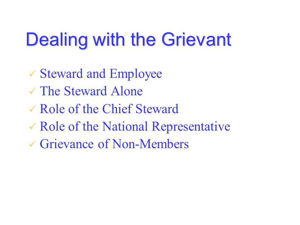 Dealing with the Grievant Steward and Employee The Steward Alone Role of the Chief Steward Role of the National Representative Grievance of Non-Members